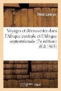 Voyages Et D?couvertes Dans l'Afrique Centrale Et l'Afrique Septentrionale (7e ?dition)