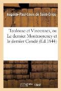Toulouse Et Vincennes, Ou Le Dernier Montmorency Et Le Dernier Cond?: ?tude d'Histoire