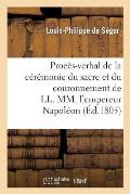 Proc?s-Verbal de la C?r?monie Du Sacre Et Du Couronnement de LL. MM. l'Empereur Napol?on