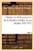 Histoire de la Renaissance de la Libert? En Italie, de Ses Progr?s. Tome 1