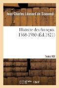 Histoire Des Fran?ais. Tome XIX. 1568-1580