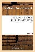 Histoire Des Fran?ais. Tome XVI. 1515-1538