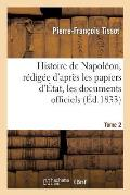 Histoire de Napol?on, R?dig?e d'Apr?s Les Papiers d'?tat, Les Documents Officiels. Tome 2