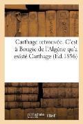 Carthage Retrouv?e. c'Est ? Bougie de l'Alg?rie Qu'a Exist? Carthage