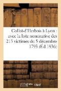 Collot-d'Herbois ? Lyon: Avec La Liste Nominative Des 213 Victimes Du 5 D?cembre 1793