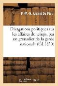 Divagations Politiques Sur Les Affaires Du Temps, Par Un Grenadier de la Garde Nationale