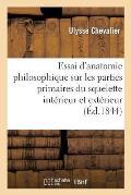 Essai d'Anatomie Philosophique Sur Les Parties Primaires Du Squelette Int?rieur Et Ext?rieur