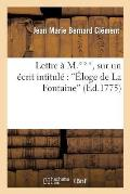 Lettre ? M.***, Sur Un ?crit Intitul?: ?loge de la Fontaine, Par M. D. L. H., O? l'On Discute