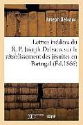 Lettres In?dites Du R. P. Joseph Delvaux Sur Le R?tablissement Des J?suites En Portugal: 1829-1834
