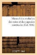 Manuel Des Maladies Des Reins Et Des Capsules Surr?nales
