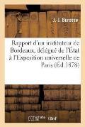 Rapport d'Un Instituteur de Bordeaux, D?l?gu? de l'?tat ? l'Exposition Universelle de Paris (1878)