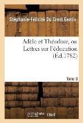 Ad?le Et Th?odore, Ou Lettres Sur l'?ducation. Tome 3