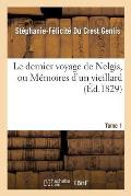 Le Dernier Voyage de Nelgis, Ou M?moires d'Un Vieillard. Tome 1