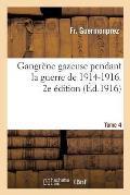 Gangr?ne Gazeuse Pendant La Guerre de 1914-1916. 2e ?dition, Tome 4