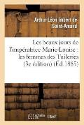 Les Beaux Jours de l'Imp?ratrice Marie-Louise: Les Femmes Des Tuileries (3e ?dition)