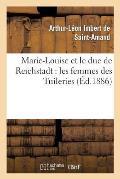 Marie-Louise Et Le Duc de Reichstadt: Les Femmes Des Tuileries