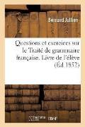 Questions Et Exercices Sur Le Trait? de Grammaire Fran?aise. Livre de l'?l?ve