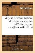 Guyane Fran?aise. Examen Et Critique Du Projet de MM. Sauvage, de Saint-Quantin, Jules