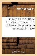 Sur Mgr Le Duc de Berry. Lu, Le Jeudi 16 Mars 1820, ? l'Assembl?e G?n?rale de la Soci?t?