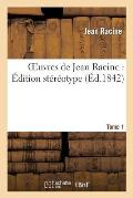 Oeuvres de Jean Racine: ?dition St?r?otype. Tome 1