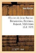 Oeuvres de Jean Racine. Britannicus, B?r?nice, Bajazet, Mithridate