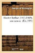 Hector Berlioz (1803-1869), Son Oeuvre
