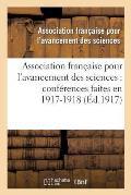 Association Fran?aise Pour l'Avancement Des Sciences: Conf?rences Faites En 1917-1918
