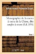 Monographie de la Canne ? Sucre de la Chine, Dite Sorgho ? Sucre. Tome 1