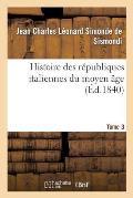 Histoire Des R?publiques Italiennes Du Moyen ?ge. T3