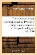 Th?orie Du Mouvement Constitutionnel Au 19e Si?cle (l'Empire Parlementaire Et l'Opposition L?gale)