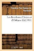 Les Bourbons d'Anjou Et d'Orl?ans: Expos? de Leurs Droits, Avec Tous Les Documents ? l'Appui