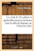 Les ?tats Du Dauphin? Et Particuli?rement Ceux Tenus Dans La Ville de Romans En 1788