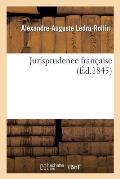 Jurisprudence Fran?aise: R?pertoire G?n?ral Du Journal Du Palais, de l'Influence de l'?cole Fran?aise Sur Droit 19e Si?cle