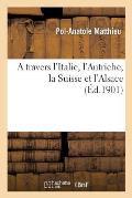 A Travers l'Italie, l'Autriche, La Suisse Et l'Alsace