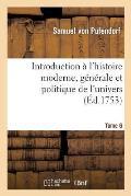 Introduction ? l'Histoire Moderne, G?n?rale Et Politique de l'Univers Tome 6