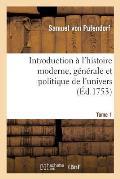 Introduction ? l'Histoire Moderne, G?n?rale Et Politique de l'Univers Tome 1