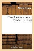Trois Discours Sur Sainte Th?r?se...