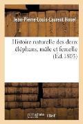 Histoire Naturelle Des Deux ?l?phans, M?le Et Femelle, Du Mus?um de Paris