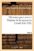 M?moires Pour Servir ? l'Histoire de la Maison de Cond? T. 2