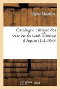 Catalogue Critique Des Oeuvres de Saint Thomas D'Aquin