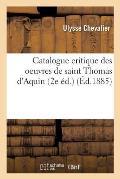 Catalogue Critique Des Oeuvres de Saint Thomas d'Aquin 2e ?d.