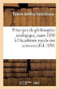 Principes de Philosophie Zoologique, Discut?s En Mars 1830 Au Sein de l'Acad?mie Royale Des Sciences