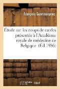 ?tude Sur Les Coups de Cardes Pr?sent?e ? l'Acad?mie Royale de M?decine de Belgique
