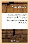 Pour La D?fense Du Droit International. La Guerre ?conomique Allemande Tome 6