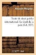 Trait? de Droit Public International. Le Droit de la Paix