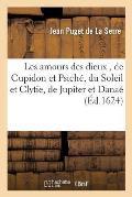 Les Amours Des Dieux, de Cupidon Et Psich?, Du Soleil Et Clytie, de Jupiter Et Dana?