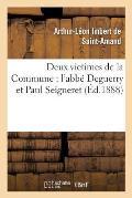 Deux Victimes de la Commune: L'Abb? Deguerry Et Paul Seigneret