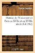 Histoire de l'Universit? de Paris Au Xviie Et Au Xviiie Si?cle