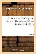 Lettres ? Un Am?riquain Sic Sur l'Histoire de M. de Buffon. Tome 3