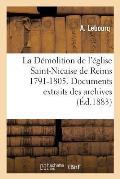 La D?molition de l'?glise Saint-Nicaise de Reims 1791-1805, Archives de Reims Et de Ch?lons